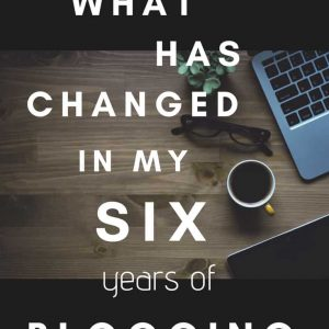 What Has Changed In My 6 Years of Blogging?